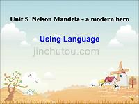 Unit 5 Nelson Mandela-a modern hero Section D Using Language